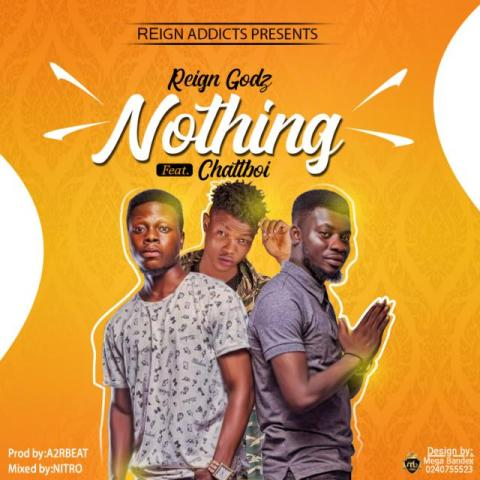 ListenGH REIGN GODz ft Chattboi - Nothing (Prod. by @A2RBEATZ)