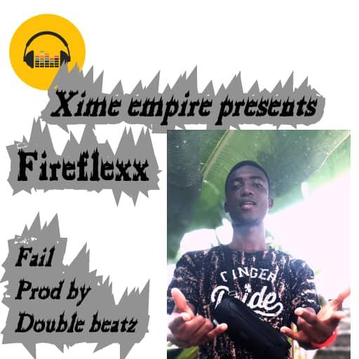 Fire flexx – Fail (Prod. by Double Beatz)