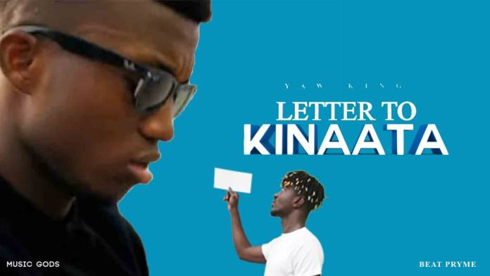 Yaw King-LETTER TO KINAATA(Prod By Quaku Pryme)