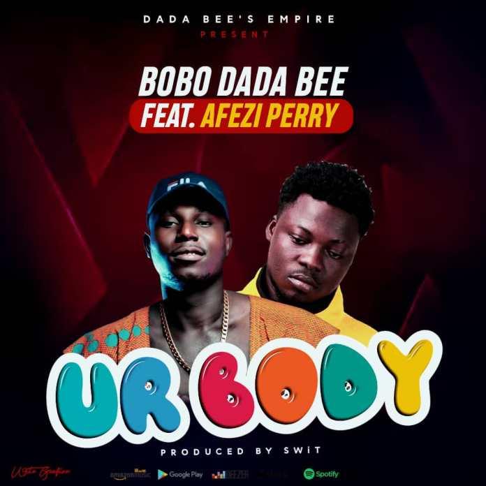 Bobo Dada Bee – Ur Body (Feat. Afezi Perry) (Prod. By Swit) www.listengh.com
