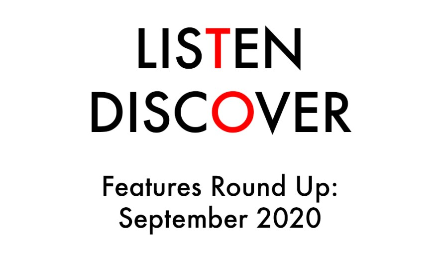 Listen to Discover: Features Round Up: September 2020