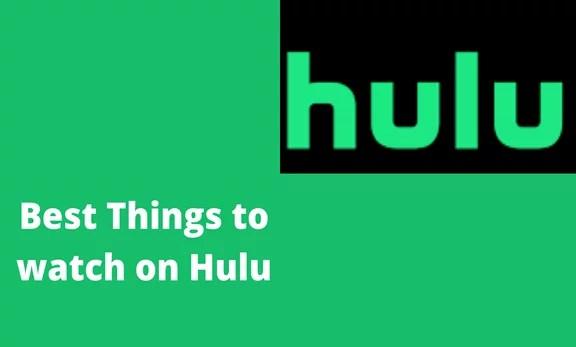 Best Things to watch on Hulu