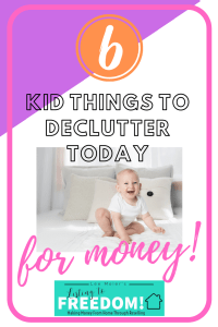 6 Kid Things To Declutter Today For Money