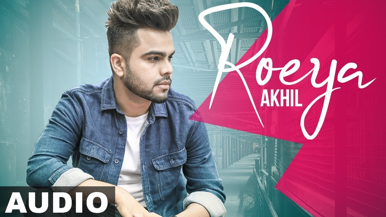 punjabi song Roeya (Full Audio) | Akhil | Latest Punjabi Song 2019 | Speed Records