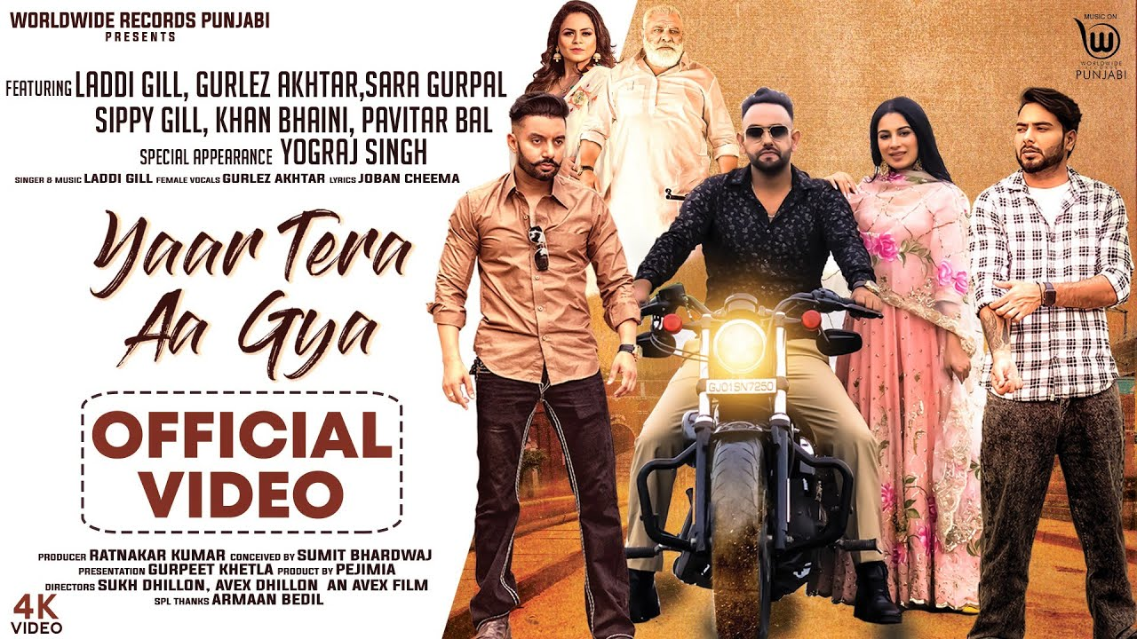 haryanvi song-YAAR TERA AA GYA (OFFICIAL VIDEO) LADDI GILL, GURLEZ AKHTAR, SIPPY GILL, KHAN BHAINI, SARA GURPAL