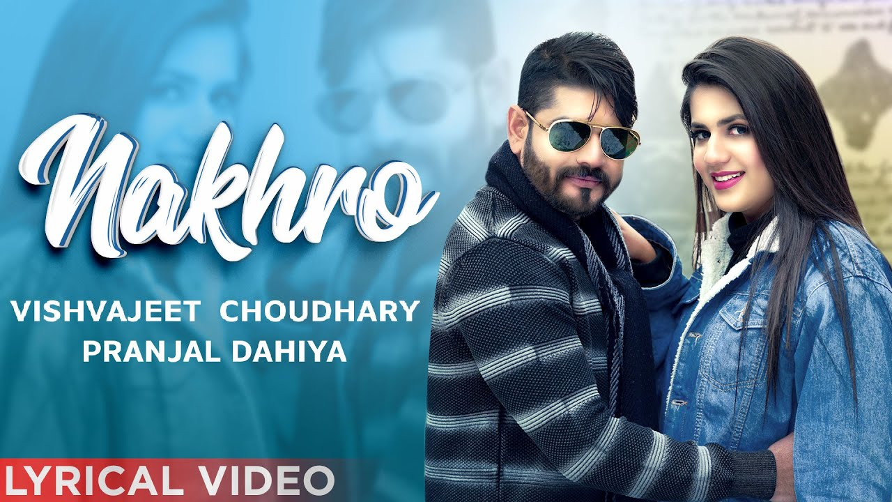 haryanvi song-Nakhro (LYRICAL VIDEO) Vishvajeet Choudhary Ft Pranjal Dahiya | Latest Haryanvi Song 2020