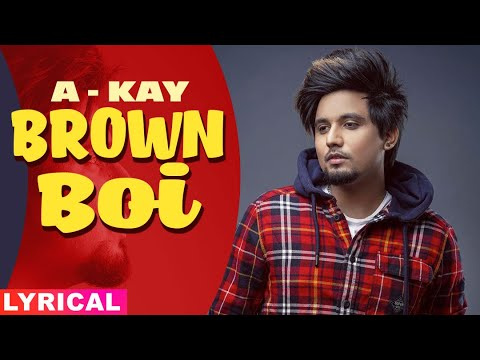 punjabi song Brown Boi (Lyrical) | A Kay feat Bling Singh | Preet Hundal | Latest Punjabi Songs 2020