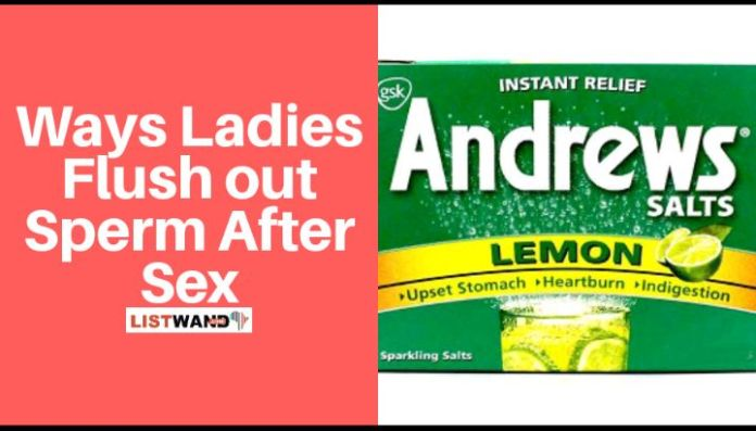 How Ladies use andrew liver salt to Flush out Sperm After Sex