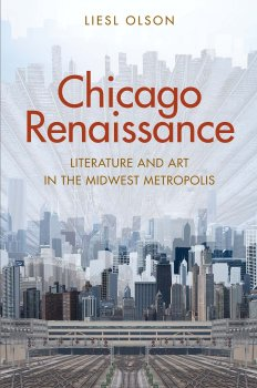 "An Intellectual Carnival: A review of ""Chicago Renaissance"" by Liesl Olson"