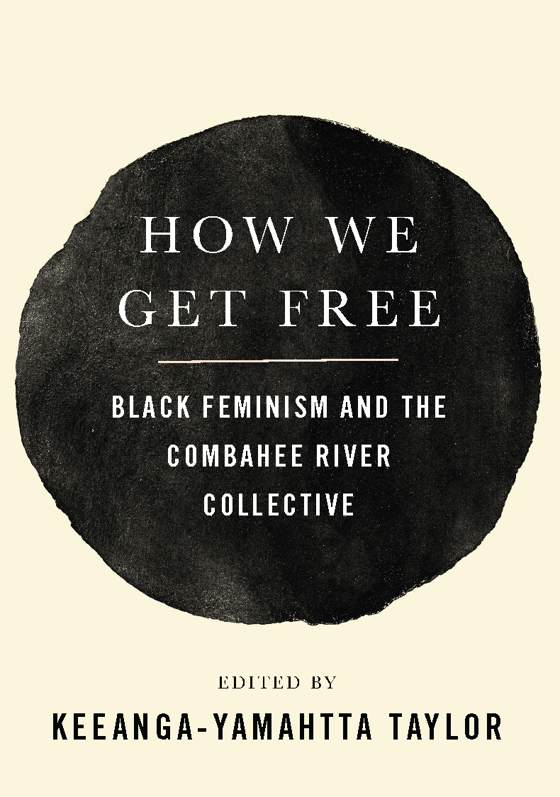 "Radical Black Feminism for Now: A Review of ""How We Get Free"" by Keeanga-Yamahtta Taylor"