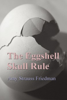 "Bonds and Fractures: A Review of ""The Eggshell Skull Rule"" by Amy Strauss Friedman"