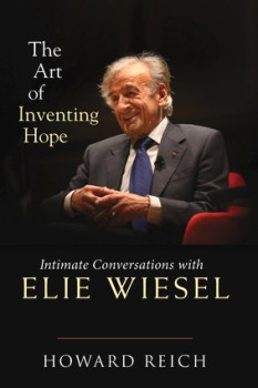 "Witness to Trauma: A Review of Howard Reich's ""The Art of Inventing Hope: Intimate Conversations With Elie Wiesel"""