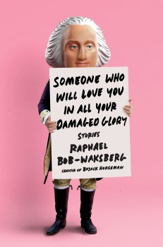 "Bojackian Sensibility: A Review of Raphael Bob-Waksberg's ""Someone Who Will Love You in All Your Damaged Glory"""