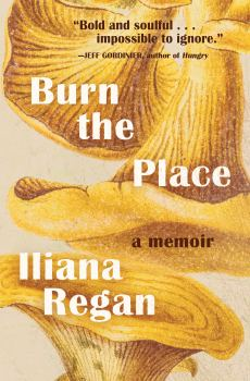 "The Magic of Mushrooms: A Review of ""Burn the Place"" by Iliana Regan"