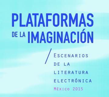 Plataformas de la imaginación: Escenarios de la literatura electrónica
