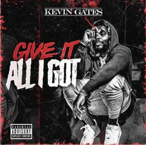 Photo of Kevin Gates – Give It All I Got Mp3 Download