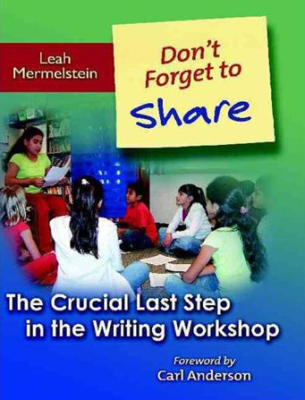 Don't Forget to Share: The Crucial Last Step in the Writing Workshop, by Leah Mermelstein.