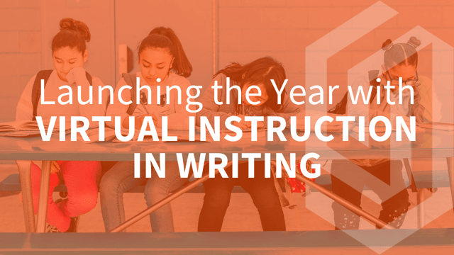 Launching the Year w/ Virtual Instruction in WRITING