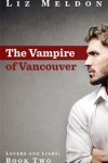 The Vampire of Vancouver (Lovers and Liars #2) by Liz Meldon