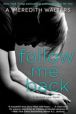 * Follow Me Back (Twisted Love series Book 2) by A. Meredith Walters * New Release * Book Review *