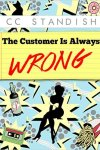 The Customer Is Always Wrong by CC Standish