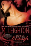 * RELEASE DAY * BRAVE ENOUGH (Tall, Dark and Dangerous novel, #3) by M. LEIGHTON * Book Review *