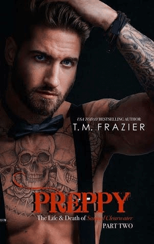 * It's Live * Preppy: The Life & Death of Samuel Clearwater, Part 2 (King series book 6) by T.M. Frazier * Release Day Blitz * Excerpt *