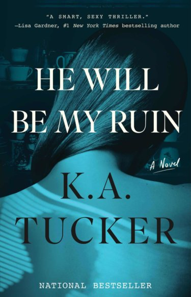 He Will Be My Ruin by K. A. Tucker * Paperback Release *  Book Tour * Review