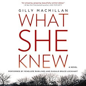 *Have You Heard? * Audiobooks For Your Listening Pleasure* What She Knew by Gilly Macmillan