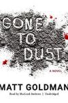 🎧Have You Heard?🎧Audiobooks For Your Listening Pleasure🎧Gone to Dust by Matt Goldman🎧Narrated by MacLeod Andrews🎧
