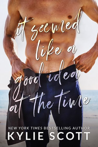 It Seemed Like a Good Idea at the Time by Kylie Scott * Release Day * Blog Tour * Excerpt