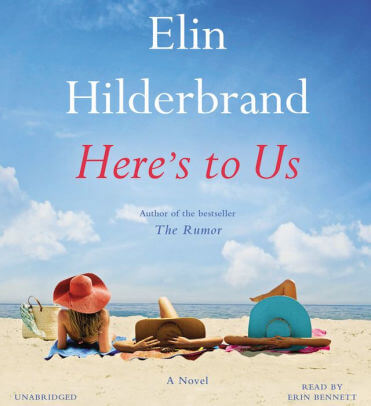 🎧Have You Heard?🎧Audiobooks for Your Listening Pleasure🎧Here's To Us Written by Elin Hilderbrand and Narrated by Erin Bennett🎧