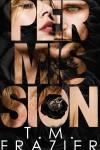 Release Blitz * Permission (Perversion trilogy book 3) by TM Frazier