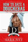 Release Blitz * How To Date A Douchebag: The Teaching Hours by Sara Ney * Blog Tour * Book Review * Available Now