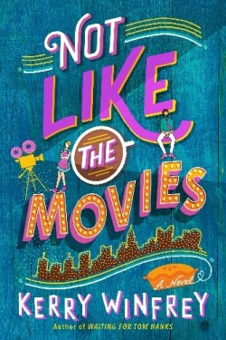 Not Like the Movies by Kerry Winfrey * New Release * Rom-Com * Book Review