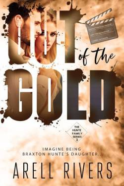 Release Blast * Out of the Gold: Imagine Being Braxton Hunte's Daughter (Hunte family series book 3) by Arell Rivers * Book Review * Available Now