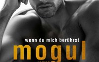 Cover: Mogul - Wenn du mich berührst (Katy Evans)