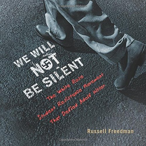 We Will Not Be Silent - YA non-fiction published in 2016 - former Hitler Youth create the White Rose campaign of dissent against the Nazis.