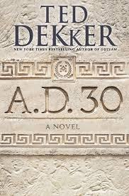 A.D. 30 by Ted Dekker