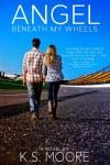 Angel_Beneath_My_Wheels - K.S. Moore