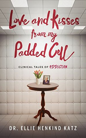 Love and Kisses from My Padded Cell by Ellie Katz