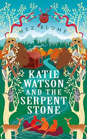Katie Watson and the Serpent Stone by Mez Blume