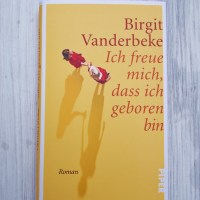 Birgit Vanderbeke: Ich freue mich, dass ich geboren bin Piper Verlag