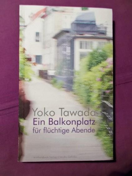 Yoko Tawada: Ein Balkonplatz für flüchtige Abende