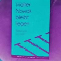 Julia Wolf: Walter Nowak bleibt liegen Frankfurter Verlagsanstalt