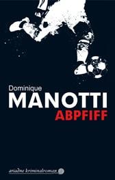 Dominique Manotti - Abpfiff