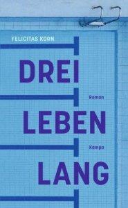 Felicitas Korn - Drei Leben lang