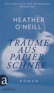Heather O'Neill - Träume aus Papierschnee