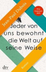Jean-Paul Dubois Jeder von uns bewohnt die Welt auf seine Weise