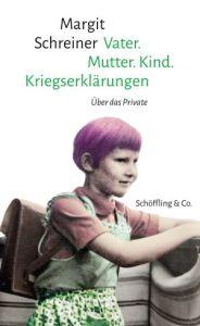 Margit Schreiner Vater. Mutter. Kind. Kriegserklärungen